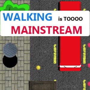 Walking is toooo MainStream
