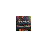 Beginner's Guide For GarageBand.