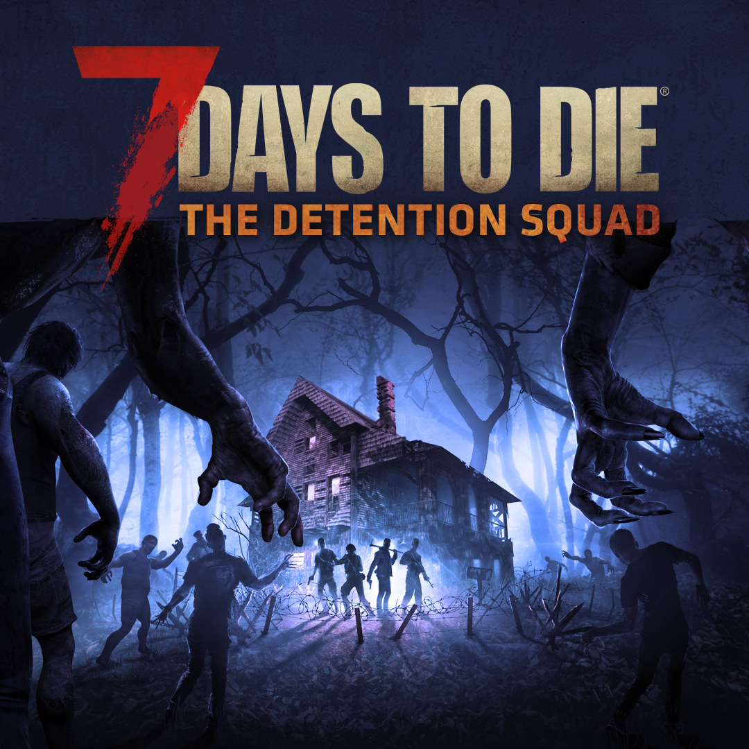 7 Days to Die – The Detention Squad