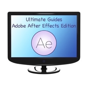 Adobe After Effects Ultimate Guides