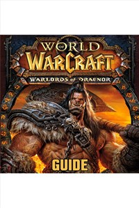 World of Warcraft Warlords of Draenor Guide by GuideWorlds.com