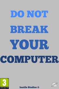 Do Not Break Your Computer