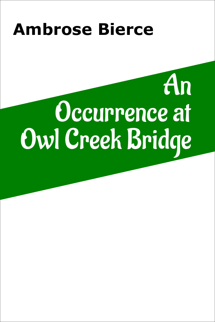 a comparison of an occurance at owl creek bridge by ambrose bierce and the snows of kilimanjaro by e The ending of the story is quite inspired by ambrose bierce's an occurrence at owl creek bridge which was published in 1890 in this story, the main protagonist.