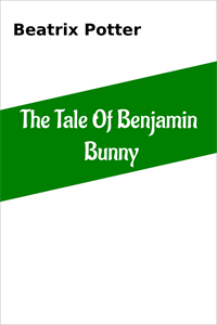 The Tale Of Benjamin Bunny, by Beatrix Potter - Slideshow