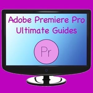 Adobe Premiere Pro Ultimate Guides