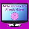 Adobe Premiere Pro Ultimate Guides