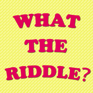 What the riddle