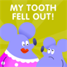 My tooth fell out!